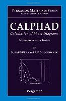 CALPHAD (Calculation of Phase Diagrams): A Comprehensive Guide, Volume 1 (Pergamon Materials Series)