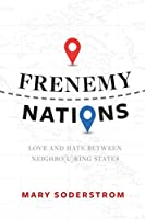 Frenemy Nations: Love and Hate Between Neigbo(u)ring States