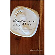 Finding Our Way Home: A family's story of life, love, and loss