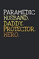Paramedic. Daddy. Husband. Protector. Hero.: 6x9   notebook   dotgrid   120 pages   daddy   husband