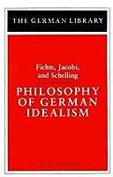 Philosophy of German Idealism: Fichte, Jacobi, and Schelling (German Library)
