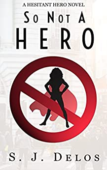[Delos, S.J.]のSo Not a Hero (A Hesitant Hero Book 1) (English Edition)