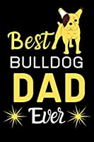 Best Bulldog DAD Ever: Best Gift for Bulldog Lovers DAD , 6x9 inch 100 Pages  Christmas & Birthday Gift / Journal / Notebook / Diary
