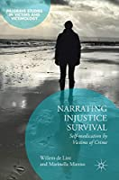 Narrating Injustice Survival: Self-medication by Victims of Crime (Palgrave Studies in Victims and Victimology)