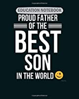EDUCATION NOTEBOOK: proud father has the best son in the world  College Ruled - 50 sheets, 100 pages - 8 x 10 inches