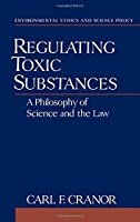 Regulating Toxic Substances: A Philosophy of Science and the Law (Environmental Ethics and Science Policy Series)【洋書】 [並行輸入品]