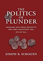 The Politics of Plunder: Aitolians and Their Koinon in the Early Hellenistic Era, 279-21Y B.C. (Hellenistic Culture & Society)