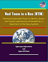Red Team in a Box (RTIB): Developing Automated Tools to Identify, Assess, and Expose Cybersecurity Vulnerabilities in Department of the Navy Systems - Cyberspace Operations and Cyber Kill Chain