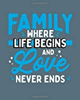 Family Where Life Begins And Love Never Ends: Undated Weekly Planner - Calendar, Schedule and Organizer