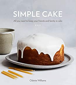 Simple Cake: All You Need to Keep Your Friends and Family in Cake by [Williams, Odette]