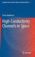 High-Conductivity Channels in Space (Springer Series on Atomic, Optical, and Plasma Physics)
