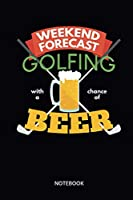 Weekend Forecast Golfing With A Chance Of Beer Notebook: Notebook for golfers and golf fans