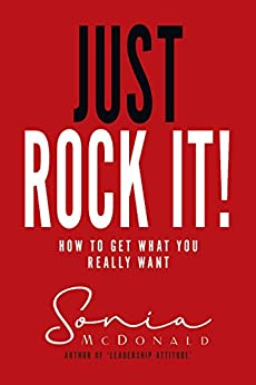 Just Rock It!: How to Get What You Really Want by [McDonald, Sonia]