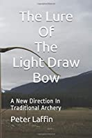 The Lure Of The Light Draw Bow: A New Direction In Traditional Archery