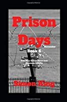 Prison Days: Book 6, True Diary Entries by a Maximum Security Prison Officer