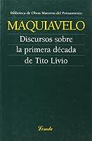 Discursos sobre la primera decada de Tito Livio/ Speech about The First Decade of Tito Livio (Obras Maestras Del Pensamiento)