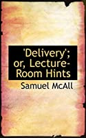Delivery: Or, Lecture-room Hints