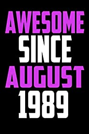 Awesome since august 1989 notebook: 32th Birthday Presents for Men, Women. 32 Years Old Bday for Ideas journal