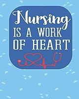 Nursing Is A Work of Heart: Blank Lined Journal, Notebook, Nurse Journal, Organizer, Practitioner Gift, Nurse Graduation Gift (Health Care Notebooks & Gifts)