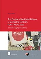 The Practice of the United Nations in Combating Terrorism from 1946 to 2008: Questions of Legality and Legitimacy (School of Human Rights Research)