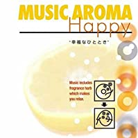 """MUSIC AROMA~Happy""""幸福なひととき"""""""