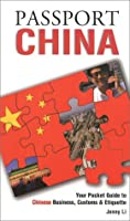 Passport China: Your Pocket Guide to Chinese Business, Customs & Etiquette (Passport to the World)