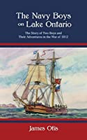 The Navy Boys on Lake Ontario: The Story of Two Boys and Their Adventures in the War of 1812