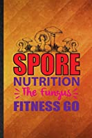 Spore Nutrition the Fungus Fitness Go: Funny Blank Lined Dietitian Nutritionist Notebook/ Journal, Graduation Appreciation Gratitude Thank You Souvenir Gag Gift, Stylish Graphic 110 Pages