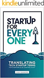 Startup for Everyone: Translating Tech Startup Concepts for Everyone Else Starting Stuff (English Edition)