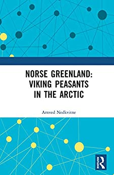 Norse Greenland: Viking Peasants in the Arctic by [Nedkvitne, Arnved]