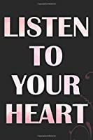 LISTEN TO YOUR HEART: personal development yourself journal, best notebook for self-exploration, top inspirational quote journal, motivational message journal, personal development yourself notebook, development yourself journal