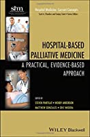 Hospital-Based Palliative Medicine: A Practical, Evidence-Based Approach (Hospital Medicine: Current Concepts) by Unknown(2015-01-27)