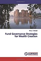Fund Governance Strategies for Wealth Creation