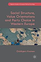 Social Structure, Value Orientations and Party Choice in Western Europe (Palgrave Studies in European Political Sociology)