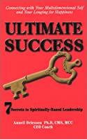 Ultimate Success: 7 Secrets to Spiritually-based Leadership
