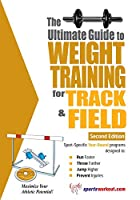 The Ultimate Guide To Weight Training for Track And Field (Ultimate Guide to Weight Training...)