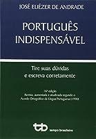 Portugues Indispensavel - Tire Suas Duvidas, Escreva Corretamente