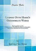 Ludwig Otto Hesse's Gesammelte Werke: Herausgegeben von der Mathematisch-Physikalischen Classe der K?niglich Bayerischen Akademie der Wissenschaften (Classic Reprint) (German Edition)【洋書】 [並行輸入品]