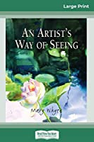 An Artist's Way of Seeing (16pt Large Print Edition)