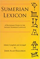 Sumerian Lexicon: A Dictionary Guide to the Ancient Sumerian Language