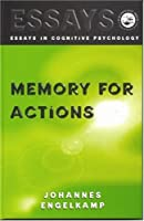 Memory for Actions (Essays in Cognitive Psychology)