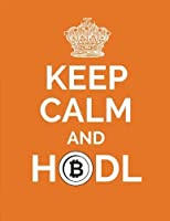 Keep Calm and HODL: Bitcoin/Cryptocurrency Journal Notebook 100 Pages (Large 8.5 x 11 in.) (Bitcoin Notebooks) (Volume 8) [並行輸入品]