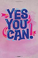 Yes You Can! Notebook: Motivational Journal Composition Book Logbook Birthday gift