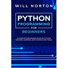 Python Programming: A complete beginners guide on python machine learning, data science and tools (Computer Programming Book 1)