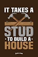 It Takes A Stud To Build A Home: Funny Calendar, Diary or Journal Gift for Carpenters, Woodworkers, Craftsman, Craftsmen, Handymen, Home Builders and Improvers with 108 Pages, 6 x 9 Inches, Cream Paper, Glossy Finished Soft Cover