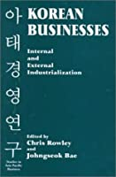 Korean Businesses: Internal and External Industrialization (Studies in Asia Pacific Business)