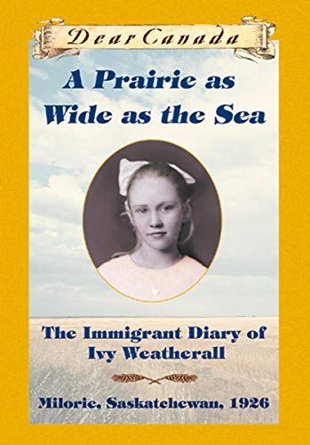 Download A PRAIRIE AS WIDE AS THE SEA: The Immigrant Diary of Ivy Weatherall Milorie Sakatchewan 1926 0439988330