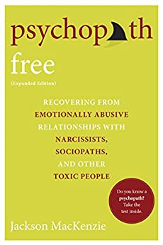 Psychopath Free (Expanded Edition): Recovering from Emotionally Abusive Relationships With Narcissists, Sociopaths, and Other Toxic People by [MacKenzie, Jackson]