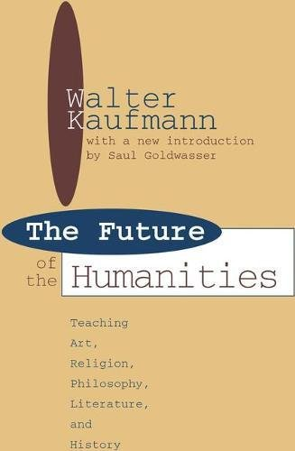 Download Future of the Humanities: Teaching Art, Religion, Philosophy, Literature and History 1138535834