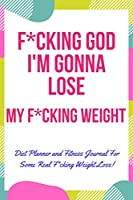 Oh My F*cking God! I'm Gonna Lose F*cking Weight: Funny 90 Days Weight Loss Journal For Women 2020, Food And Fitness Tracker Journal For Some Real F*cking Weight Loss!
